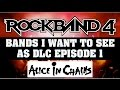 Rock Band 4: Bands I Want For DLC Song List Episode 1 Alice in Chains