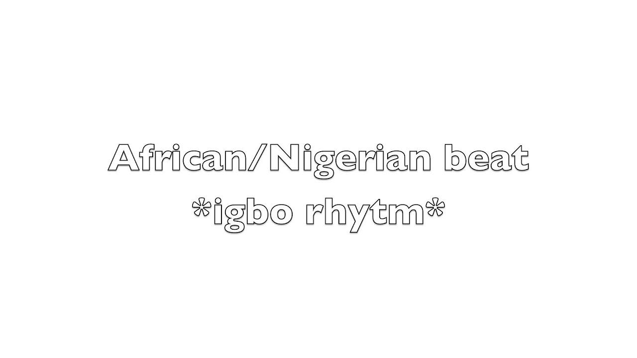 african/Nigerian beat *igbo rhythm*