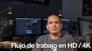 El flujo de trabajo en HD/4k para la edición de vídeo - CineDigital.tv