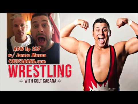 James Mason - Art of Wrestling Ep 257 w/ Colt Cabana