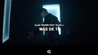 Alan Crown - Más De Ti (Ft. Elías J )(Video Oficial)