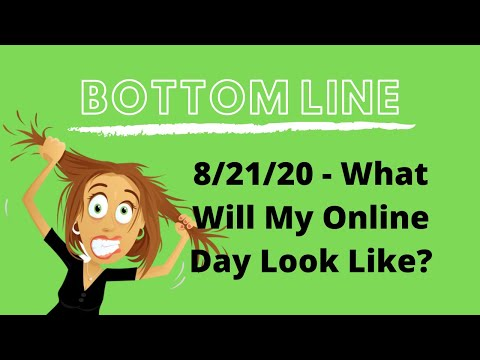 Bottom Line for 8/21/20 What Will My Online Day Look Like?