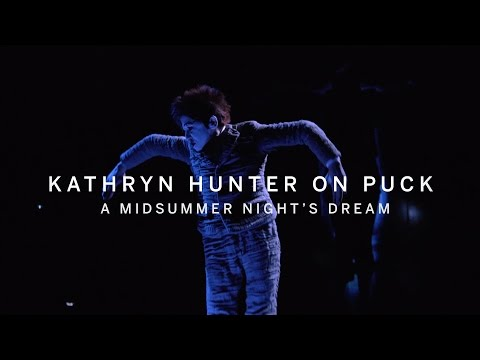 KATHRYN HUNTER on Puck...9 or 900 Years Old | A MIDSUMMER NIGHT'S DREAM | Books on Film 2016