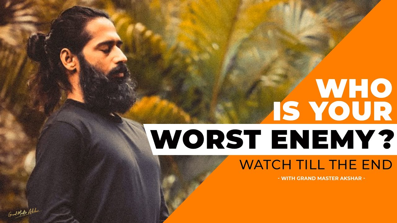 Who is Your Worst Enemy ? | Best Motivational Video | By Grand Master Akshar