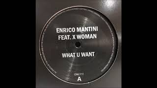 Gambar cover ENRICO MANTINI FEAT. X WOMAN  - WHAT U WANT (THE ORIGINAL) (ONLY ONE MUSIC)