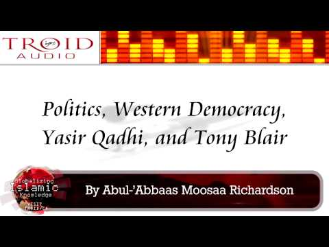 Politics, Western Democracy, Yasir Qadhi, and Tony Blair