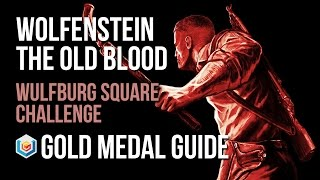 Wolfenstein The Old Blood Wulfburg Square Challenge Gold Medal Guide (Combat Master)