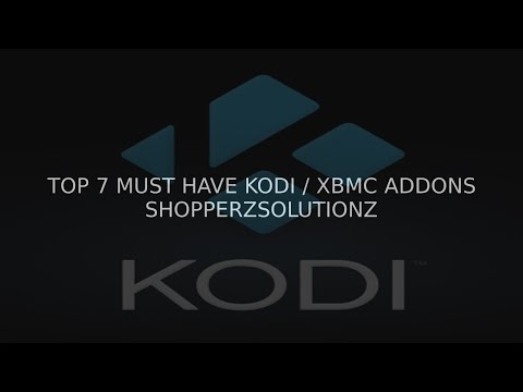 Top 7 MUST have kodi/xbmc addons you should have