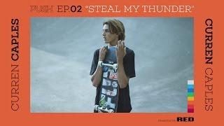 PUSH | Curren Caples: Steal My Thunder - Episode 2