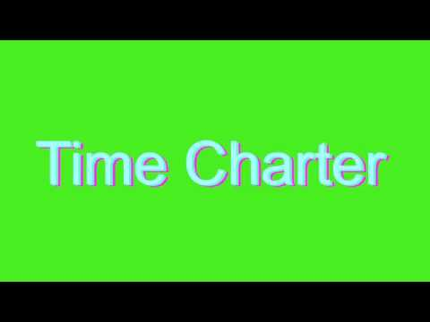 How to Pronounce Time Charter