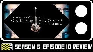 Game Of Thrones Season 6 Episode 10 Review & After Show | AfterBuzz TV