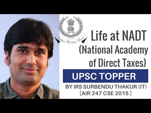 [AIR 247 CSE 2015 ] Life at NADT (National Academy of Direct Taxes) By IRS Surbendu Thakur (IT)