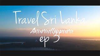 Anuradhapura - Travel Sri Lanka ep 4