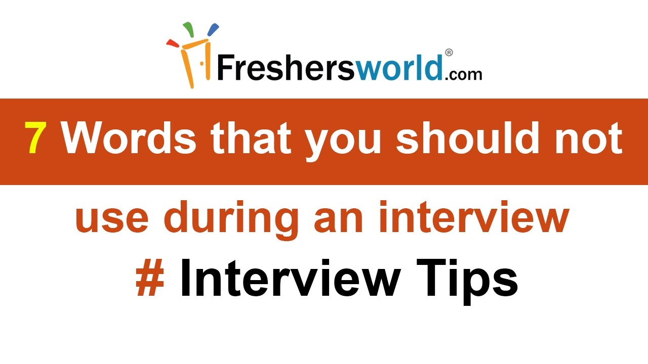 7 Words that you should not use during an interview Interview