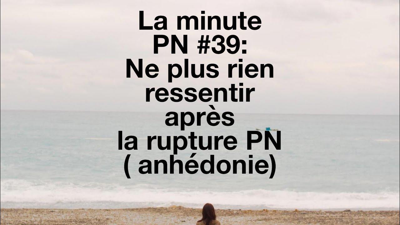 La minute PN #39: Ne plus rien ressentir après sa rupture PN (l'anhédonie)