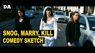 Snog, Marry, Kill | Comedy Sketch