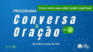 CINCO VOTOS PARA OBTER PODER ESPIRITUAL  Conversa e Oração ON - 02/09/2021