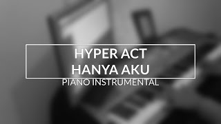 Hyper Act - Hanya Aku (Piano Instrumental Cover)