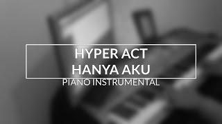Hyper Act - Hanya Aku (Piano Instru...