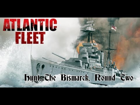 Atlantic Fleet - Hunt The Bismarck, Round Two