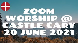 20 June 2021 Zoom Worship @ Castle Cary