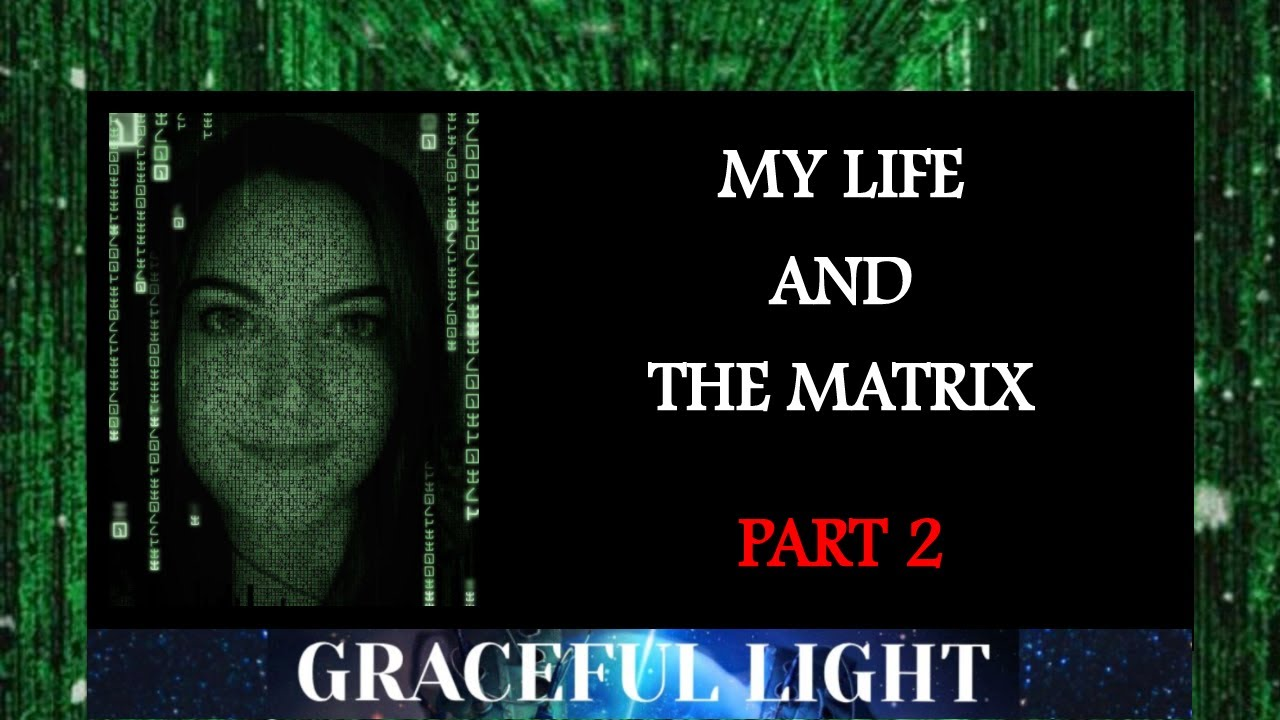 My Life & The Matrix - Part 2