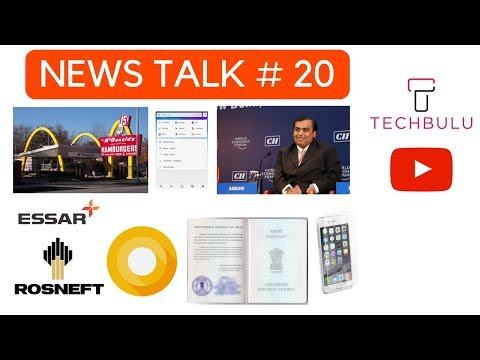 News Talk # 20 - Reliance,Passport,China,McDonald's,GST,Infosys,Rosneft,Essar,UC Browser,Android O