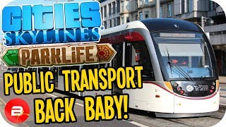 Cities Skylines Parklife - PUBLIC TRANSPORT BACK ON TRACK! #31 Cities Skylines Parklife DLC