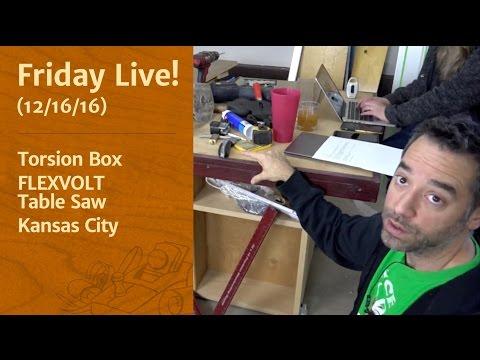 Friday Live! - Torsion Box, FLEXVOLT Table Saw, and Kansas City