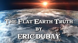 Eric Dubay: The Flat Earth Truth