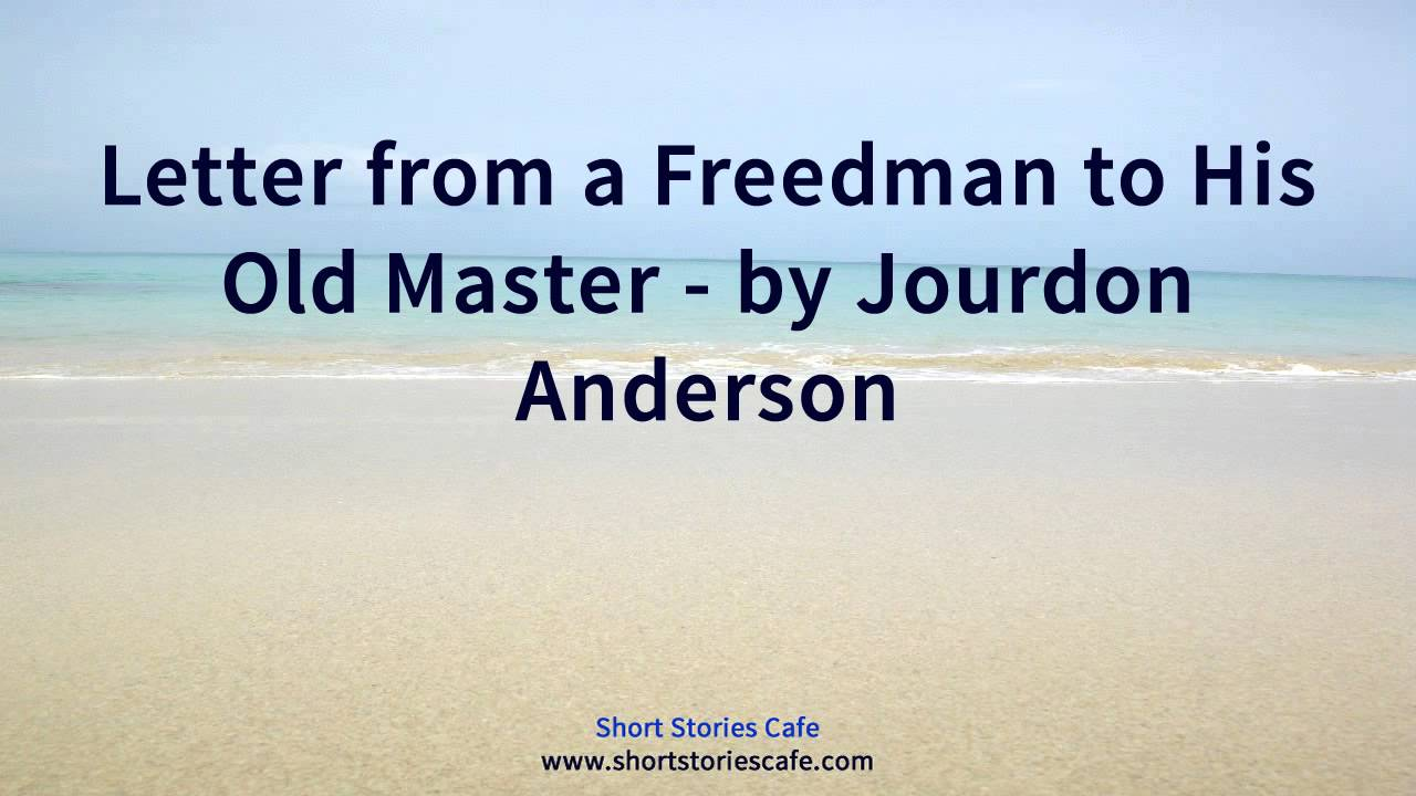 Letter From A Freedman To His Old Master.Letter From A Freedman To His Old Master By Jourdon Anderson