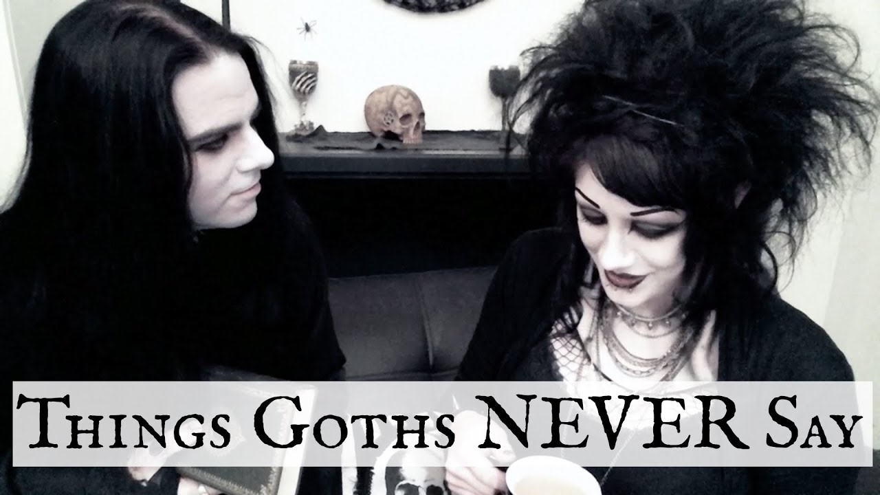 Things Goths NEVER Say