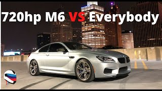 A 720hp BMW F13 M6 vs The World! ZL1s, ZR1s, Hellcats all get the sauce.
