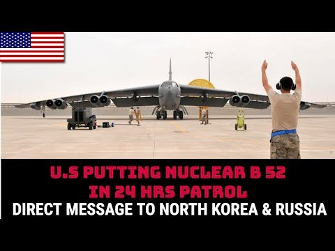WHY U.S PUTTING B 52 IN 24 Hrs PATROL WITH NUKES IS A DIRECT MESSAGE TO NORTH KOREA & RUSSIA ?