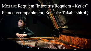 "Mozart: Requiem ""Introitus(Requiem ~ Kyrie) "" piano accompaniment, Kensuke Takahashi(pf.)"