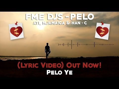 Fme Djs Pelo Ft Ati, Mjamaica & Han-c Lyric Video