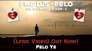 FME DJs - Pelo Ft ATI, Mjamaica & Han-C (Lyric Video)