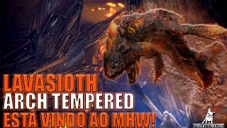 Monster Hunter World - NOVO EVENTO COFIRMADO, LAVASIOTH ARCH TEMPERED!