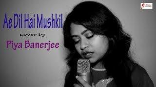 Ae Dil Hai Mushkil | Female cover Version by Piya Banerjee