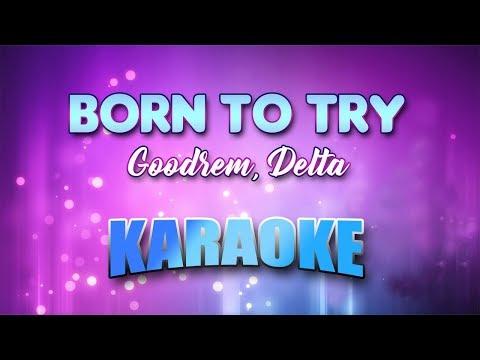 Goodrem, Delta - Born To Try (Karaoke version with Lyrics)
