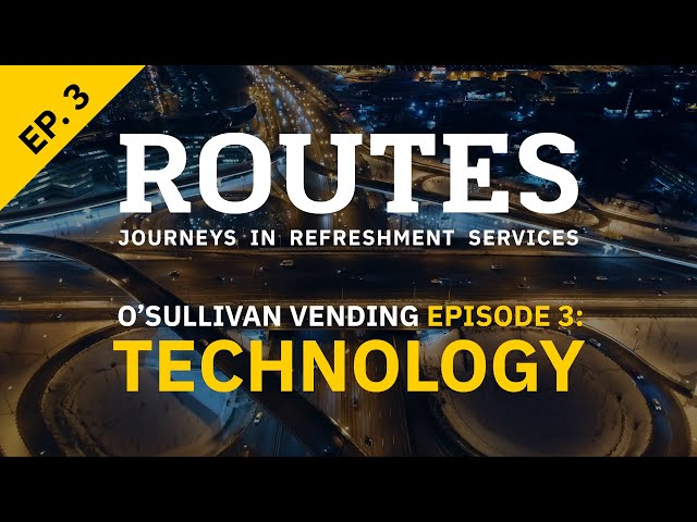 ROUTES O'Sullivan Vending Episode Three: Technology