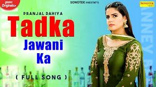 Tadka Jawani Ka | Sonu Sharma,Ruchika Jangir | Payal | Ask Kagra | Latest Haryanvi 2018