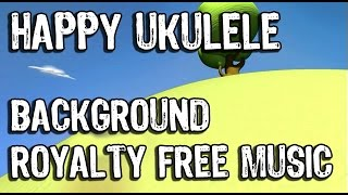 Happy Ukulele - Upbeat Background Instrumental Royalty Free Music For Videos and Presentations