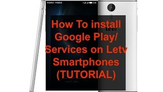 How To Install Google Play/Services on Letv Smartphones (Letv One/One Pro/One Max)