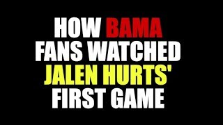 How Bama Fans Watched Jalen Hurts' First Game