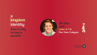The deep stuff - Rev Dave Cokayne - John 4:7-18 - A Kingdom Identity Series