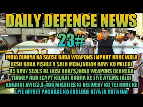 NEWS 23:INDIA BIGGEST ARMS IMPORTER,INDIAN NAVY NEW BOATS,MISSILES EXPORT,ATGMS FOR ALH RUDRA,S-400