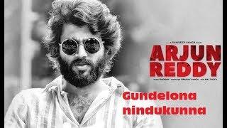 Arjun Reddy - Gundelona nindukunna full song with lyrics