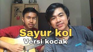 SAYUR KOL VERSI KOCAK ( cover ) lagu yang lagi viral