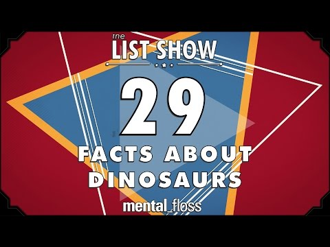 29 Facts about Dinosaurs - mental_floss List Show Ep. 401